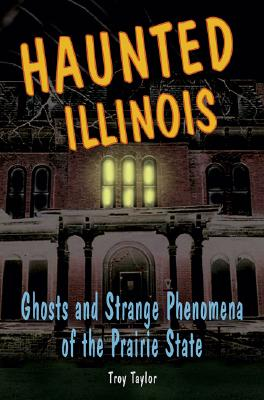 Haunted Illinois By Taylor, Troy/ Wiggins, Heather Adel (ILT)