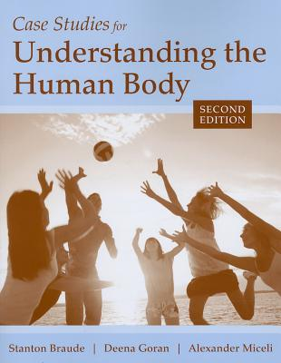 Case Studies for Understanding the Human Body By Braude, Stanton/ Goran, Deena/ Miceli, Alexander