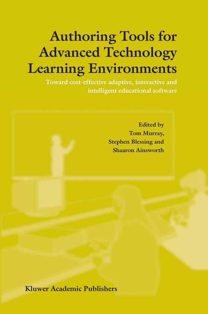 Authoring Tools for Advanced Technology Learning Environments By Murray, T./ Blessing, S./ Ainsworth, S.